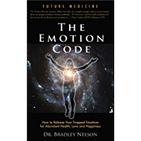 The Emotion Code: How to Release Your Trapped Emotions for Abundant Health, Love and Happiness