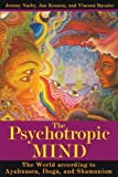 img - for The Psychotropic Mind: The World according to Ayahuasca, Iboga, and Shamanism by Jeremy Narby (2009-11-25) book / textbook / text book