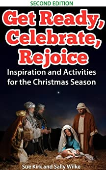 Get Ready, Celebrate, Rejoice: Inspiration and Activities for the Christmas Season by [Kirk, Sue, Wilke, Sally]