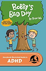 Bobby's Bad Day: The Storybook Illustrated Guide to ADHD (How to live a happy healthy life with ADHD) (SIGuides 8) (English Edition)