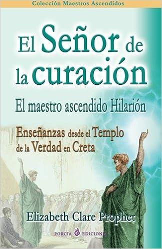 El Senor de la curacion: El maestro ascendido Hilarion ...