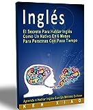 Inglés: El Secreto Para Hablar Inglés Como Un Nativo En 6 Meses Para Personas Con Poco Tiempo