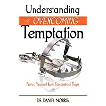 Understanding and Overcoming Temptation: Protect Yourself from Temptation's Traps
