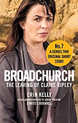 Broadchurch: The Leaving of Claire Ripley (Story 7): A Series Two Original Short Story (Broadchurch: Series Two Original Short Story)