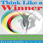 Think Like a Winner: How Renewing Your Mind with God's Word Empowers You to Win in Life | Krystal Kuehn