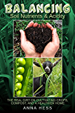 Balancing Soil Nutrients and Acidity: The Real Dirt on Cultivating Crops, Compost, and a Healthier Home (The Ultimate Guide to Soil Book 3)