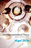 Non-Representational Theories : Space, Politics, Affect, Thrift, Nigel, 0415393213