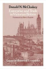 Enterprise and Trade in Victorian Britain: Essays in Historical Economics Hardcover