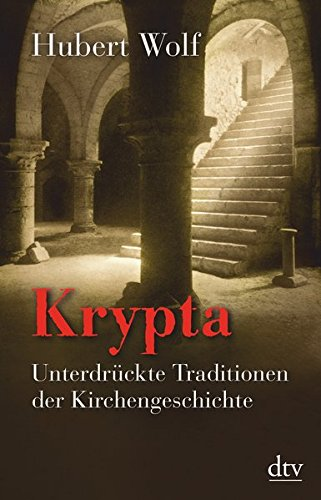 Krypta: Unterdrückte Traditionen der Kirchengeschichte