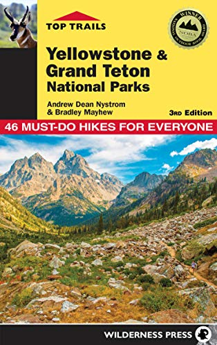 Top Trails: Yellowstone and Grand Teton National Parks: 46 Must-Do Hikes for Everyone (Best Trails In Yellowstone)