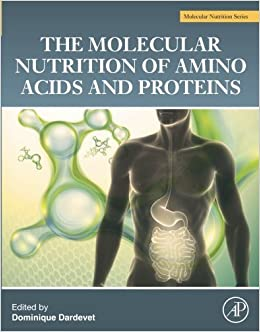 The Molecular Nutrition of Amino Acids and Proteins: A Volume in the Molecular Nutrition Series (2016-06-23)