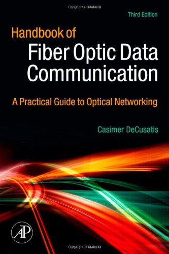 Handbook of Fiber Optic Data Communication, Third Edition: A Practical Guide to Optical Networking