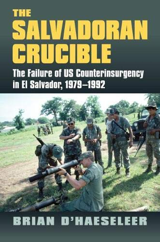 The Salvadoran Crucible: The Failure of U.S. Counterinsurgency in El Salvador, 1979-1992 (Modern War Studies (Hardcover)) (Best Places In El Salvador)