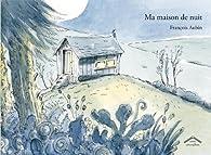 Ma maison de nuit par François Aubin