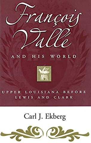 Francois Vallé and His World: Upper Louisiana before Lewis and Clark (MISSOURI BIOGRAPHY SERIES) (Del Valle)