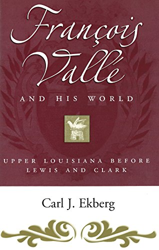 Francois Vallé and His World: Upper Louisiana before Lewis and Clark (Missouri Biography Series)