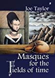 Masques for the Fields of Time, Joe Taylor, 1604890339