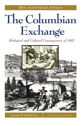 - The Columbian Exchange: Biological and Cultural Consequences of 1492, 30th Anniversary Edition