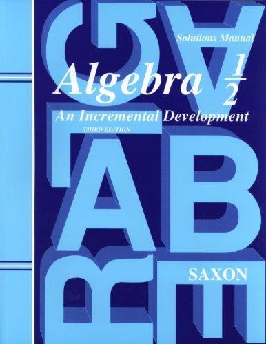 Saxon Algebra 1/2: An Incremental Development, Solutions Manual 3rd by John H. Saxon Jr. (2004) Paperback -  Saxon Publishers