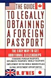 img - for The Guide to Legally Obtaining a Foreign Passport: The Easy Way to Get Additional Citizenships book / textbook / text book