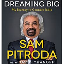 Dreaming Big: My Journey to Connect India | Livre audio Auteur(s) : Sam Pitroda, David Chanoff Narrateur(s) : Gregory Allen Siders