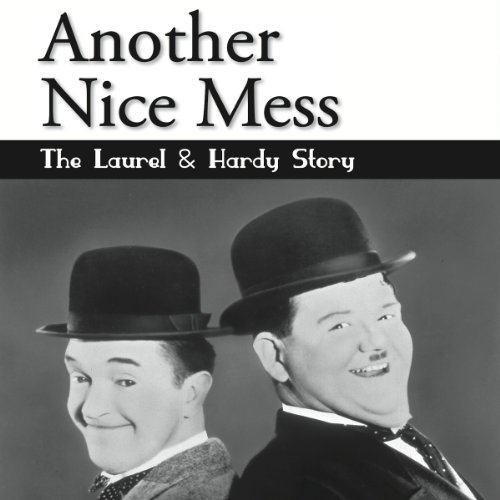 Another Nice Mess: The Laurel & Hardy Story