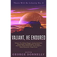 Valiant, He Endured: 17 Sci-Fi Myths of Insolent Grit (There Will Be Liberty Book 2)