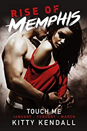 Rise of Memphis Touch Me: 3 book bundle: Containing January, February and March Chronicles (Rise of Memphis Bundle 1)
