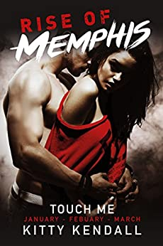 Rise of Memphis Touch Me: 3 book bundle: Containing January, February and March Chronicles (Rise of Memphis Bundle 1) by [Kendall, Kitty]