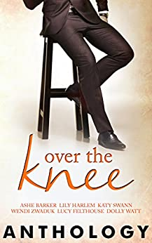 Over the Knee by [Barker, Ashe, Harlem, Lily, Swann, Katy, Zwaduk, Wendi, Felthouse, Lucy, Watt, Dolly]