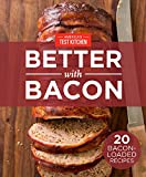 America's Test Kitchen Better With Bacon: 20 Bacon-Loaded Recipes