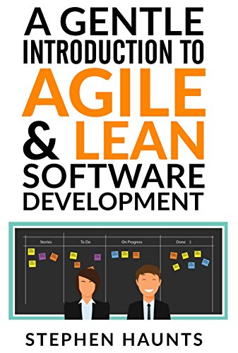 A Gentle Introduction to Agile and Lean Software Development (Agile, Agile Coaching, Agile Software Development, Agile Project Management, Scrum, Scrum Product Owner, XP, Lean, Lean Software)