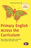Primary English Across the Curriculum (Transforming Primary QTS Series), Karen Tulloch, Judith Cullen, Enid Jones, Linda Saunders, Gillian Turner, 0857258680