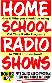 Homeschool Radio Shows: How and Why You Should Be Using Old Time Radio Programs in YOUR Homeschool! (Easy Homeschooling) by [Erskine, Jim]