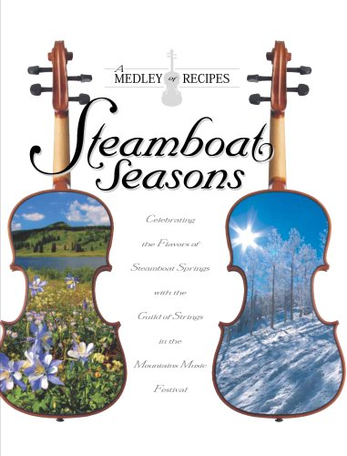 Steamboat Seasons: A Medley of Recipes Celebrating the Flavors of Steamboat Springs with Strings in the Mountains Music Festival