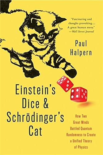 Einstein's Dice and Schrödinger's Cat: How Two Great Minds Battled Quantum Randomness to Create a Unified Theory of (Schroedingers Cat)