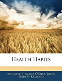 Health Habits, Michael Vincent O'Shea and John Harvey Kellogg, 1143051882