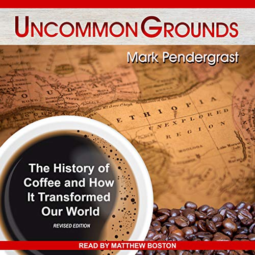 Uncommon Grounds: The History of Coffee and How It Transformed Our World by Tantor Audio