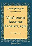 Amazon / Forgotten Books: Vick s Aster Book for Florists, 1922 Classic Reprint (James Vick s Sons)