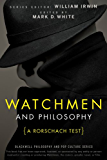Watchmen and Philosophy: A Rorschach Test (The Blackwell Philosophy and Pop Culture Series Book 11)