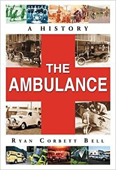 [(The Ambulance: A History)] [Author: Ryan Corbett Bell] published on (September, 2013)