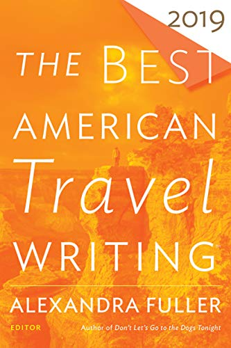 The Best American Travel Writing 2019 (The Best American Series ®) (Best American Essays 2019)