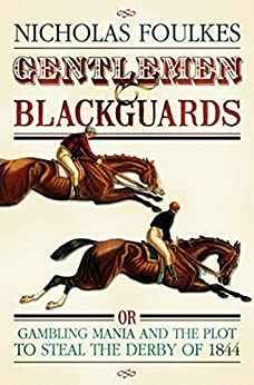 Gentlemen and Blackguards: Gambling Mania and the Plot to Steal the Derby of 1844 by [Foulkes, Nicholas]