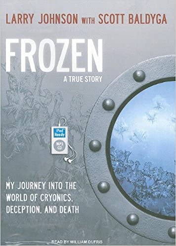 Frozen: My Journey Into the World of Cryonics, Deception,