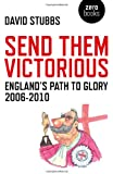 Send Them Victorious: England's Path to Glory 2006-2010 (Zero Books)