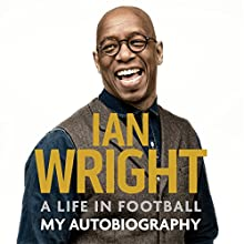 A Life in Football: My Autobiography Audiobook by Ian Wright Narrated by Paul Mendez