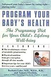 Program Your Baby's Health, Barbara Luke and Tamara Eberlein, 0345441990