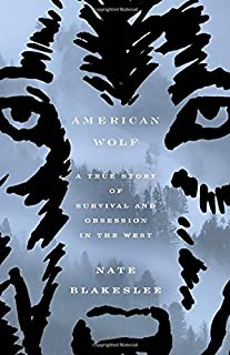 Book Cover: American Wolf: A True Story of Survival and Obsession in the West