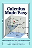 Calculus Made Easy: Differential Calculus And The Integral Calculus