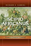 img - for Scipio Africanus: Rome's Greatest General 1st (first) Edition by Gabriel, Richard A. published by Potomac Books Inc. (2008) book / textbook / text book